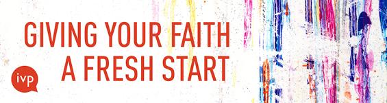 Giving Your Faith a Fresh Start