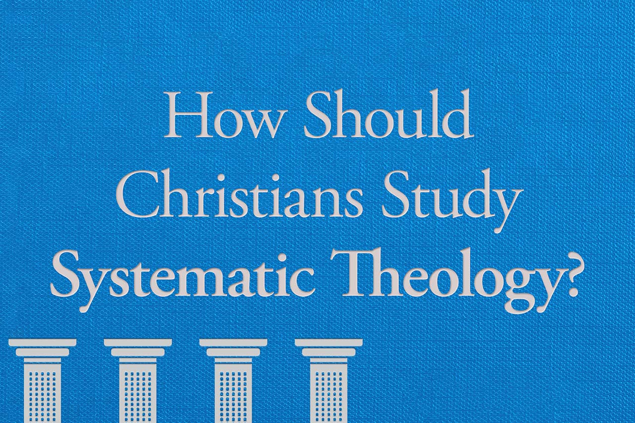 How Should Christians Study Systematic Theology?